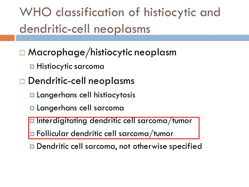 WHO classification of histiocytic and dendritic-cell neoplasms  Macrophage/histiocytic neoplasm  Histiocytic sarcoma  Dendritic-cell neoplasms  La