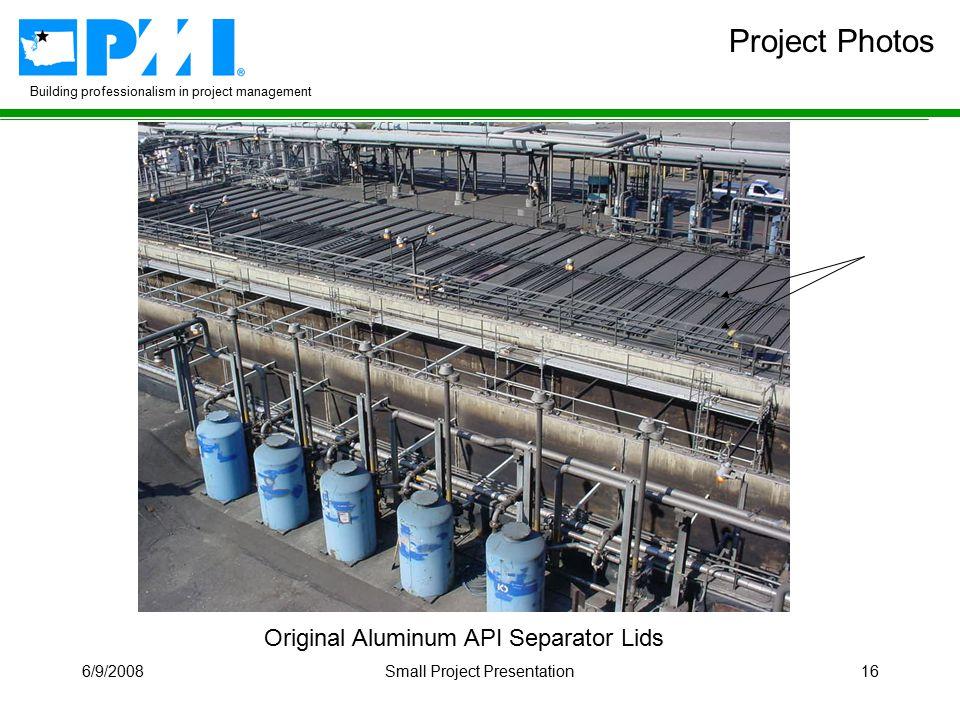 Building professionalism in project management 6/9/2008Small Project Presentation16 Original Aluminum API Separator Lids Project Photos