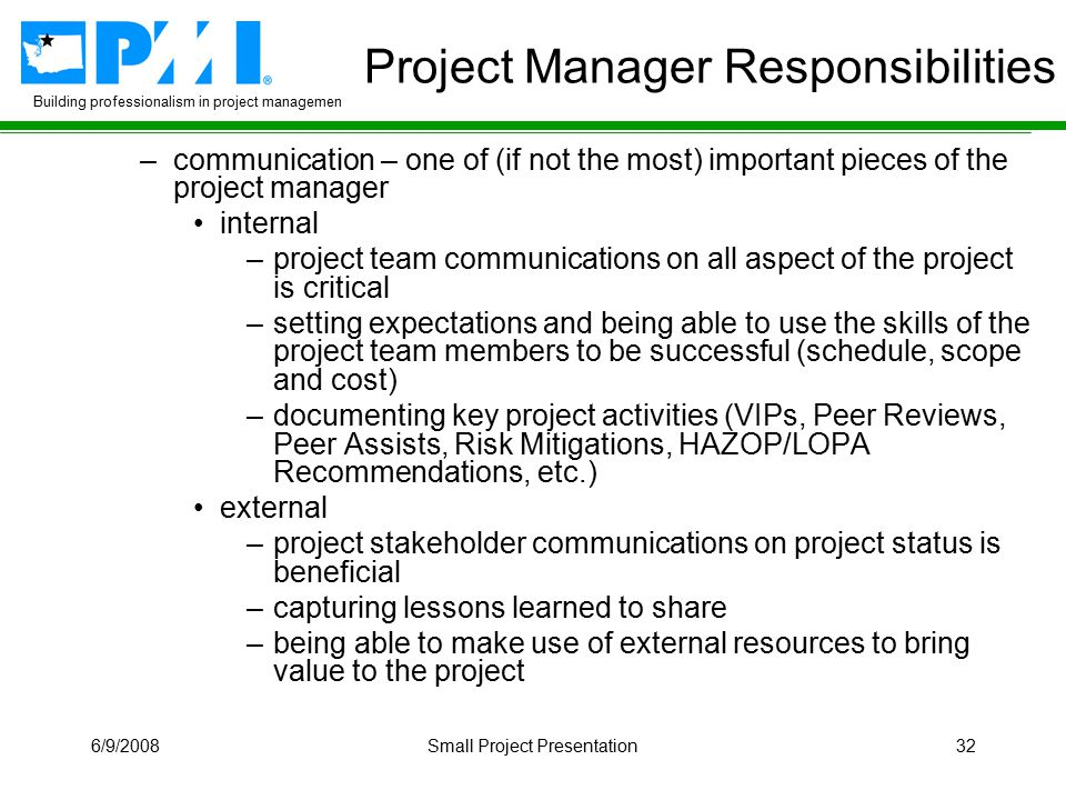 Building professionalism in project management 6/9/2008Small Project Presentation32 Project Manager Responsibilities –communication – one of (if not t