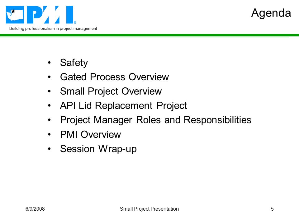 Building professionalism in project management 6/9/2008Small Project Presentation5 Agenda Safety Gated Process Overview Small Project Overview API Lid