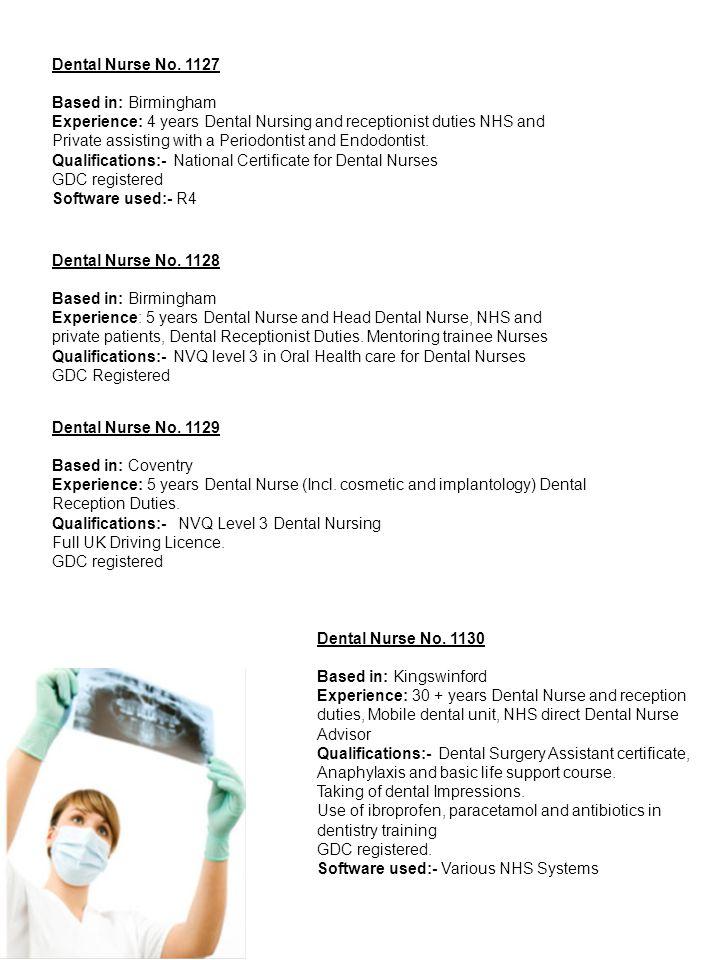 Dental Nurse No 1131 Based in: West Midlands Experience: 5 years dental nurse and dental reception duties.