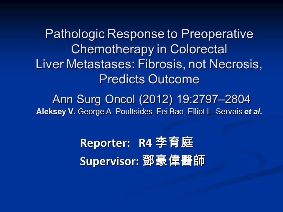Pathologic Response to Preoperative Chemotherapy in Colorectal Liver Metastases: Fibrosis, not Necrosis, Predicts Outcome Ann Surg Oncol (2012) 19:2797–2804 Aleksey V.