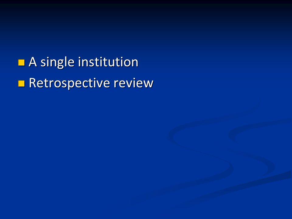 A single institution A single institution Retrospective review Retrospective review