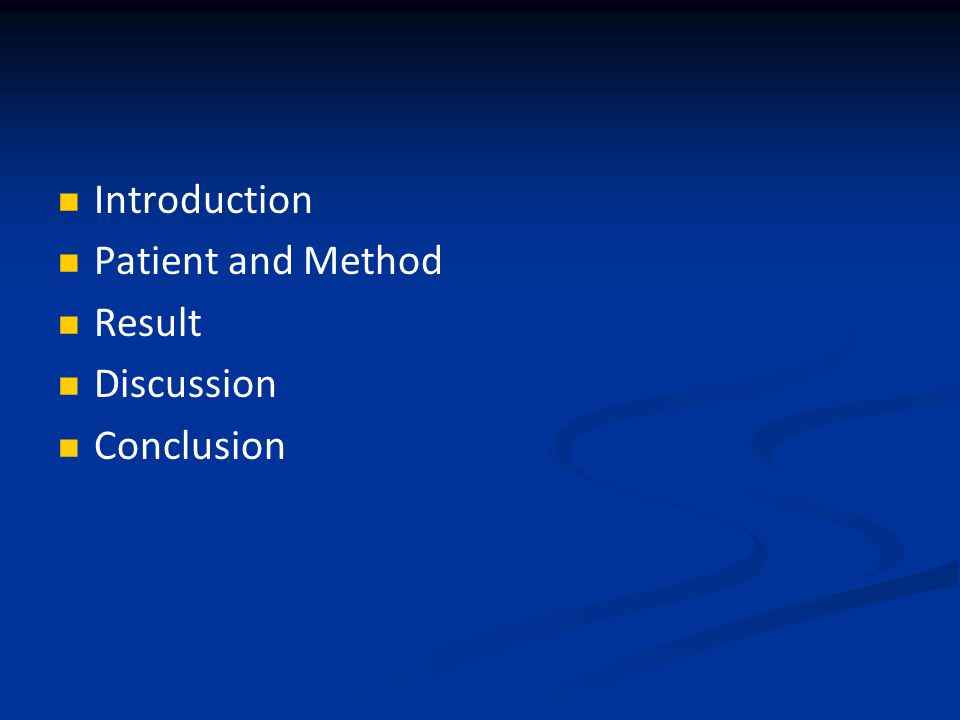 Introduction Patient and Method Result Discussion Conclusion