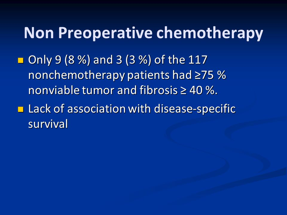 Non Preoperative chemotherapy Only 9 (8 %) and 3 (3 %) of the 117 nonchemotherapy patients had ≥75 % nonviable tumor and fibrosis ≥ 40 %.