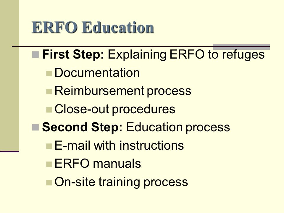 ERFO Education First Step: Explaining ERFO to refuges Documentation Reimbursement process Close-out procedures Second Step: Education process E-mail with instructions ERFO manuals On-site training process