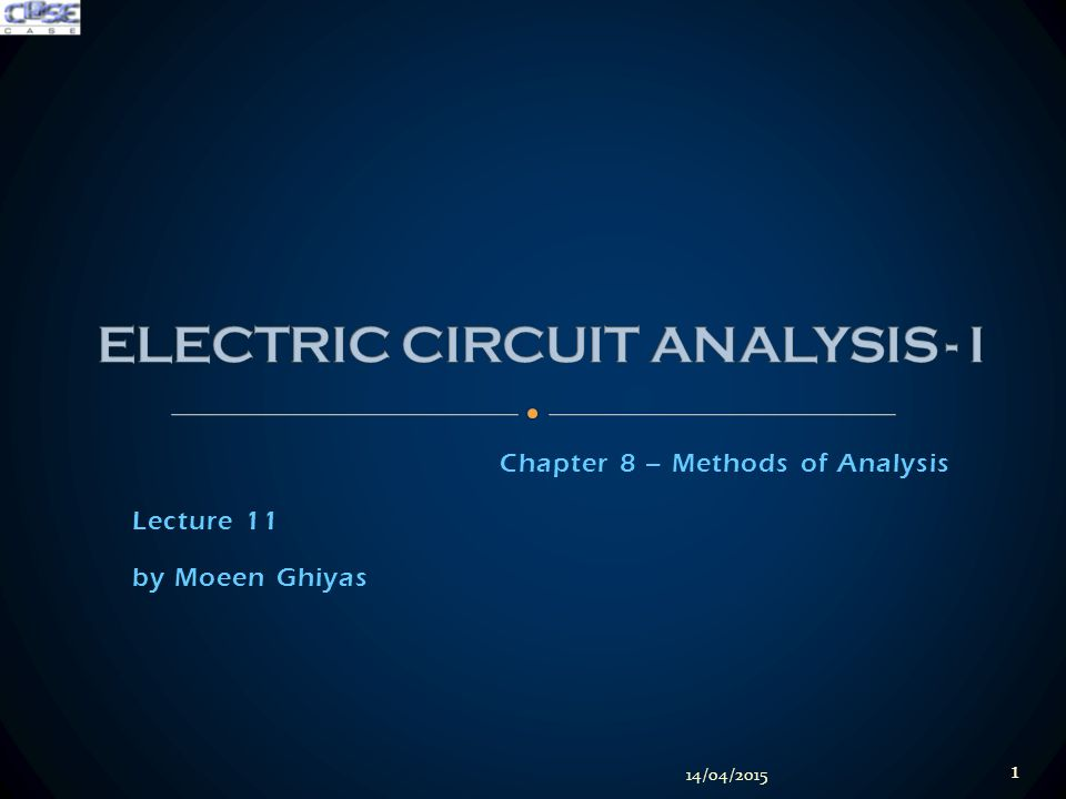 Chapter 8 – Methods of Analysis Lecture 11 by Moeen Ghiyas 14/04/2015 1