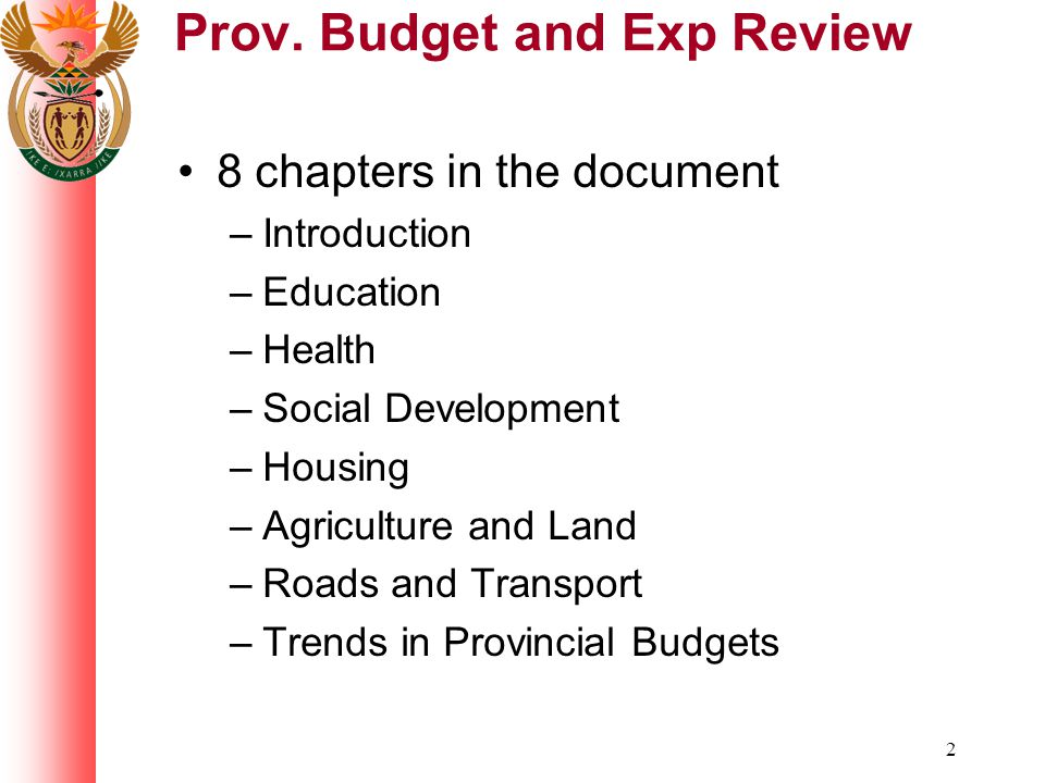 2 Prov. Budget and Exp Review 8 chapters in the document –Introduction –Education –Health –Social Development –Housing –Agriculture and Land –Roads an