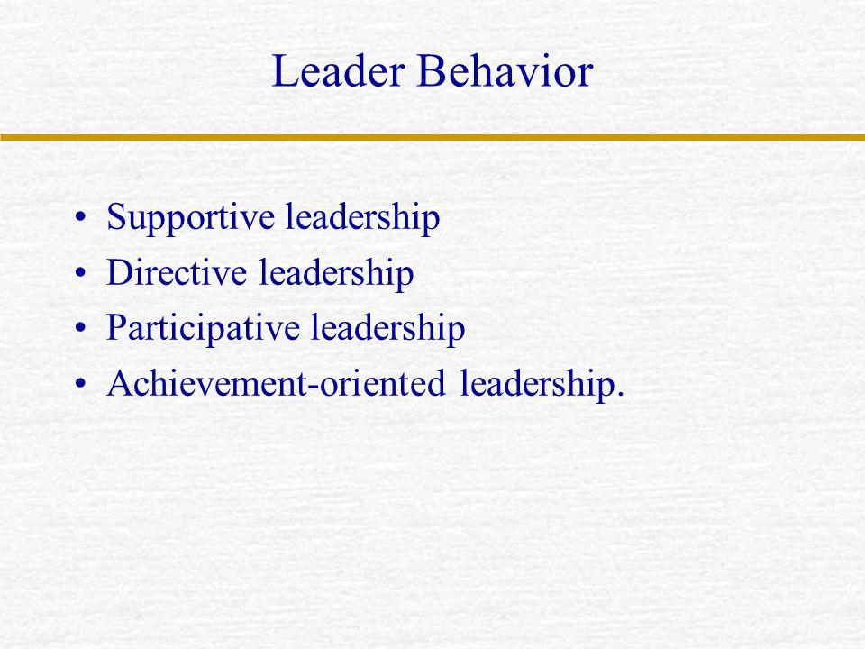 Leader Behavior Supportive leadership Directive leadership Participative leadership Achievement-oriented leadership.