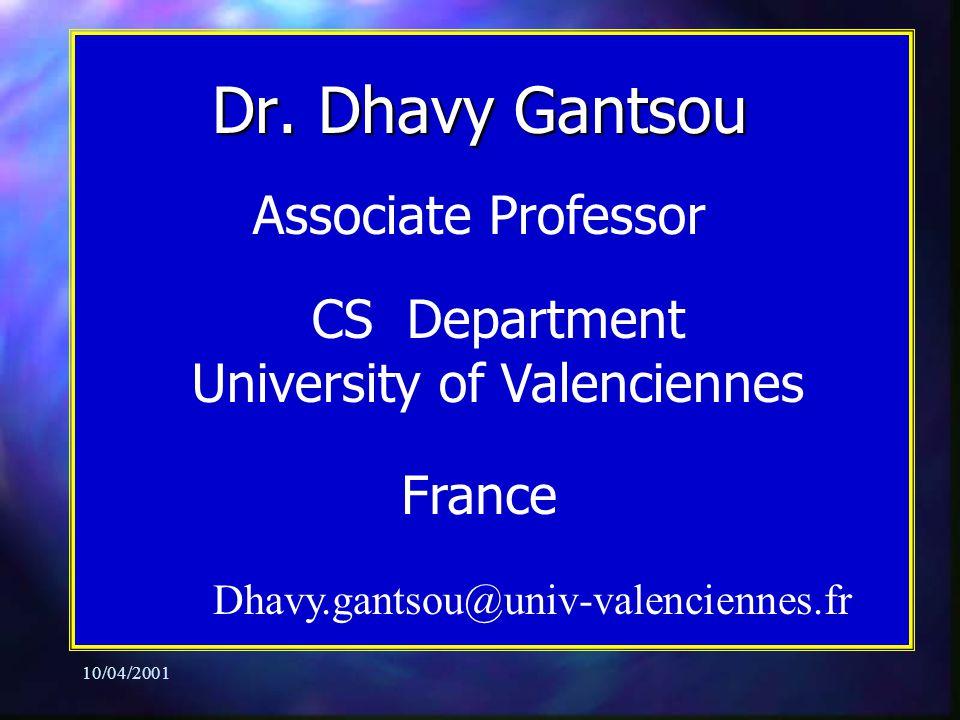 10/04/2001 Associate Professor CS Department University of Valenciennes France Dhavy.gantsou@univ-valenciennes.fr Dr.