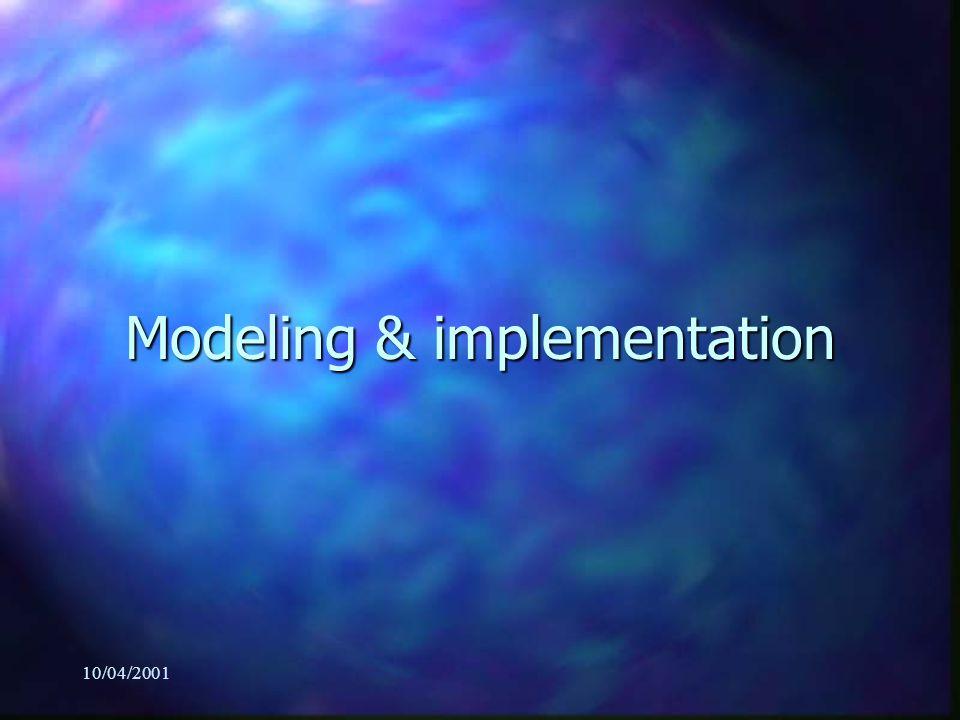 10/04/2001 Modeling & implementation