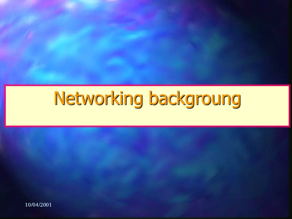 10/04/2001 Networking backgroung