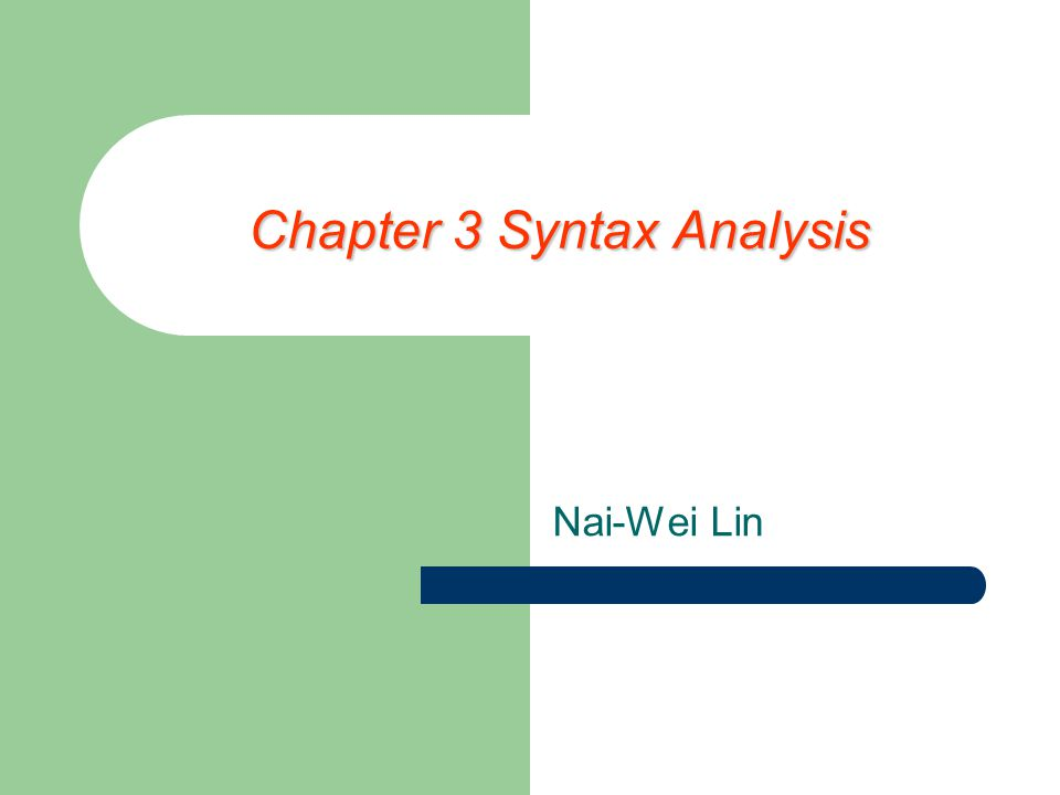Chapter 3 Syntax Analysis Nai-Wei Lin