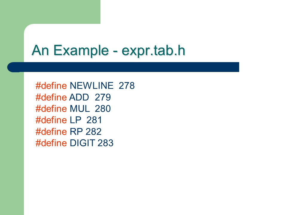 An Example - expr.tab.h #define NEWLINE 278 #define ADD 279 #define MUL 280 #define LP 281 #define RP 282 #define DIGIT 283