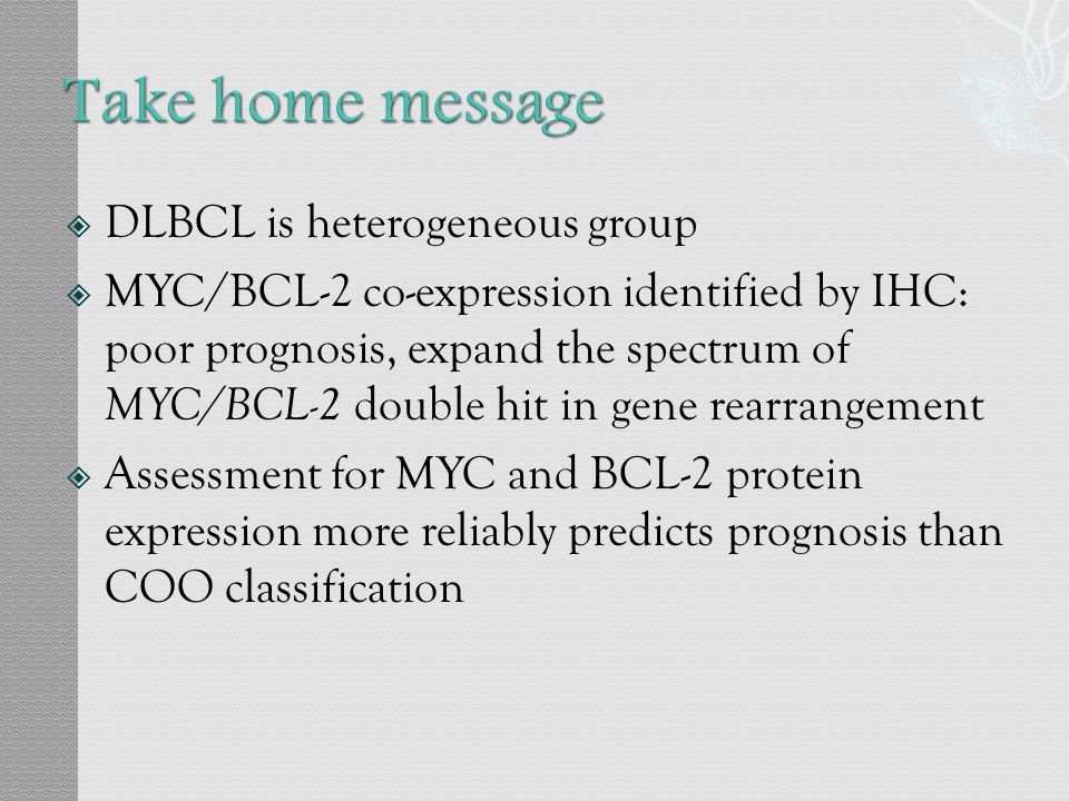  DLBCL is heterogeneous group  MYC/BCL-2 co-expression identified by IHC: poor prognosis, expand the spectrum of MYC/BCL-2 double hit in gene rearra