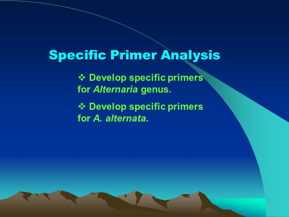 Specific Primer Analysis  Develop specific primers for Alternaria genus.  Develop specific primers for A. alternata.