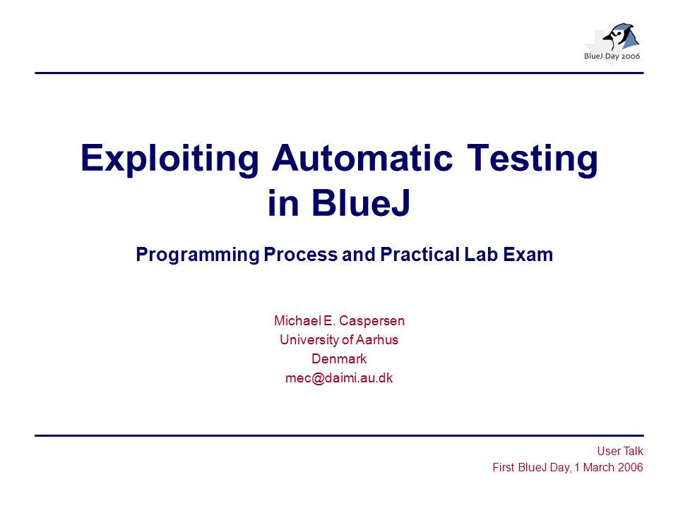 Exploiting Automatic Testing in BlueJ Programming Process and Practical Lab Exam Michael E.