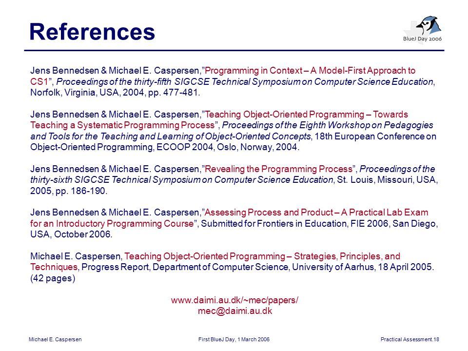 """Michael E. CaspersenFirst BlueJ Day, 1 March 2006Practical Assessment.18 References Jens Bennedsen & Michael E. Caspersen,""""Programming in Context – A"""