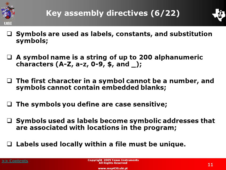 UBI >> Contents 11 Copyright 2009 Texas Instruments All Rights Reserved www.msp430.ubi.pt Key assembly directives (6/22)  Symbols are used as labels,