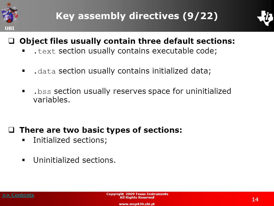 UBI >> Contents 14 Copyright 2009 Texas Instruments All Rights Reserved www.msp430.ubi.pt Key assembly directives (9/22)  Object files usually contai