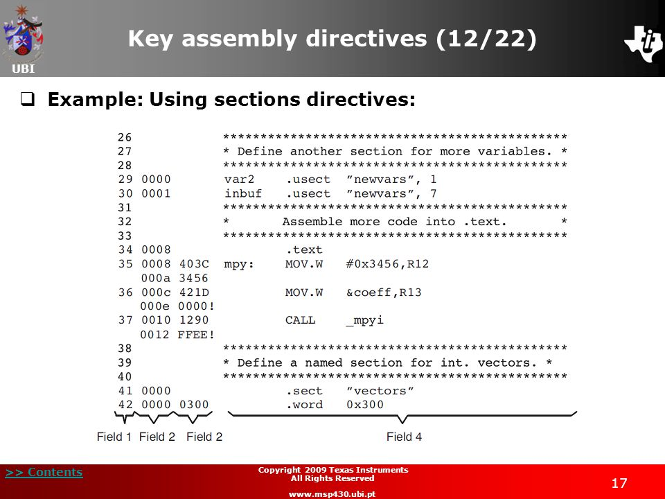 UBI >> Contents 17 Copyright 2009 Texas Instruments All Rights Reserved www.msp430.ubi.pt Key assembly directives (12/22)  Example: Using sections di