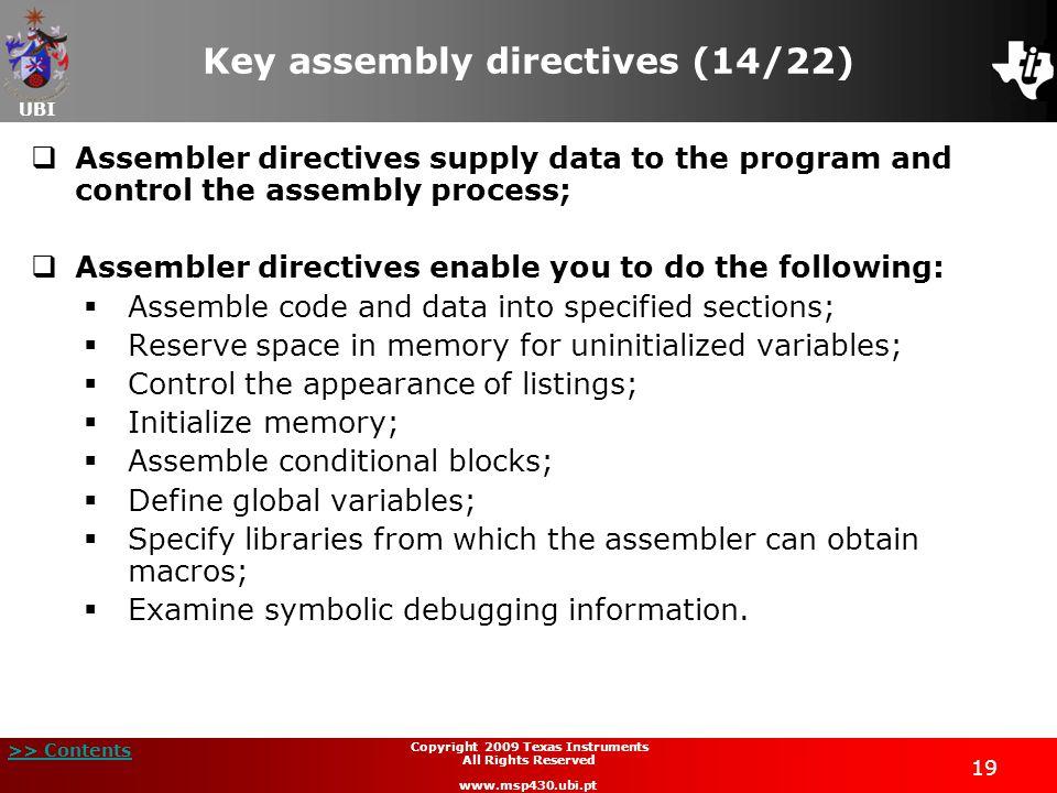 UBI >> Contents 19 Copyright 2009 Texas Instruments All Rights Reserved www.msp430.ubi.pt Key assembly directives (14/22)  Assembler directives suppl