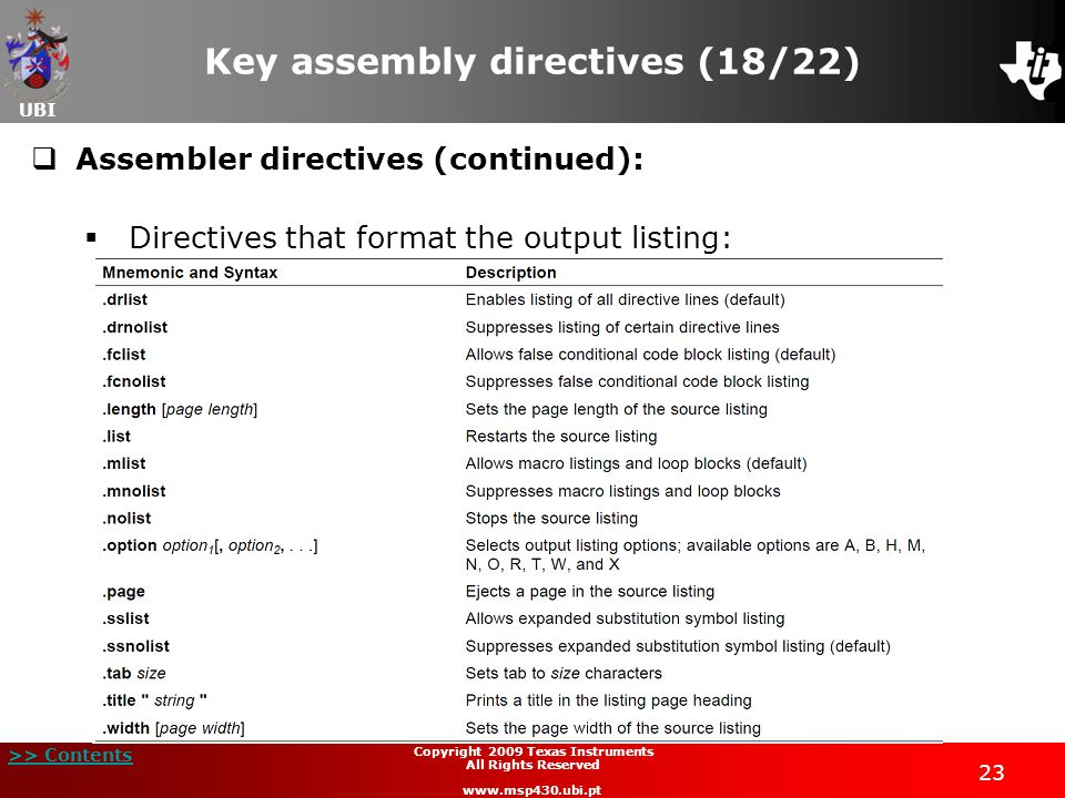 UBI >> Contents 23 Copyright 2009 Texas Instruments All Rights Reserved www.msp430.ubi.pt Key assembly directives (18/22)  Assembler directives (cont
