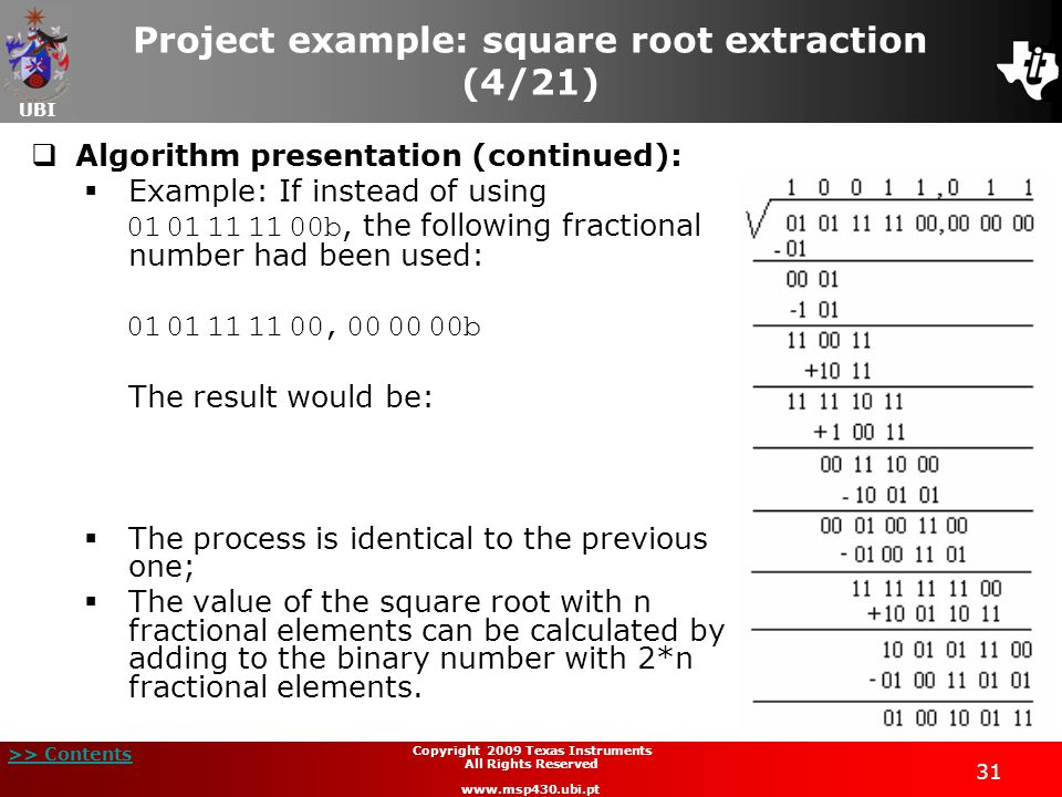 UBI >> Contents 31 Copyright 2009 Texas Instruments All Rights Reserved www.msp430.ubi.pt Project example: square root extraction (4/21)  Algorithm p