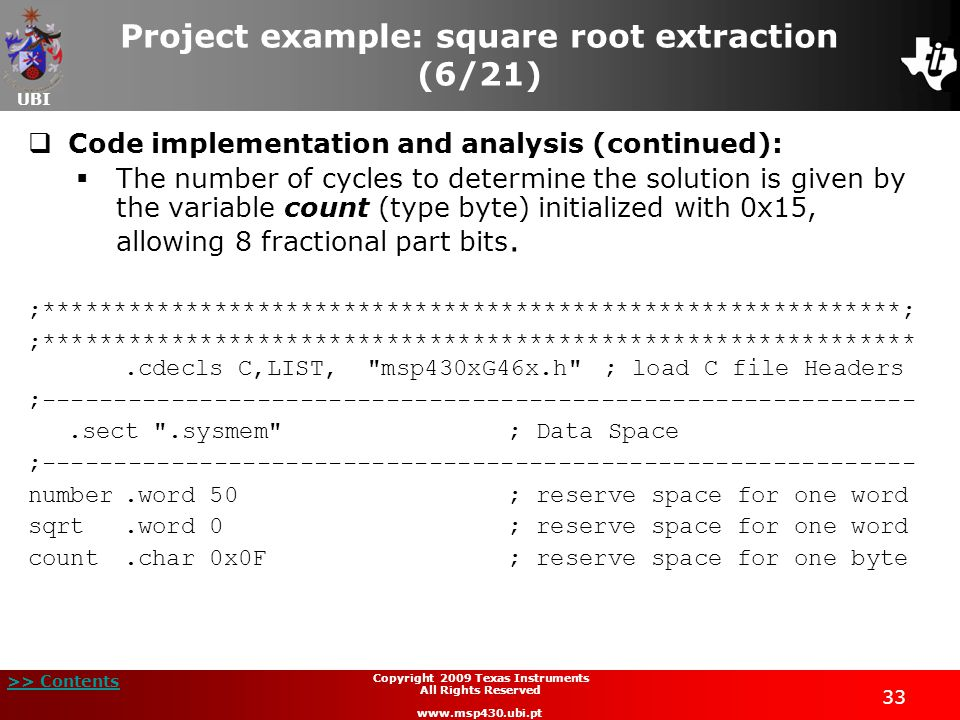 UBI >> Contents 33 Copyright 2009 Texas Instruments All Rights Reserved www.msp430.ubi.pt Project example: square root extraction (6/21)  Code implem