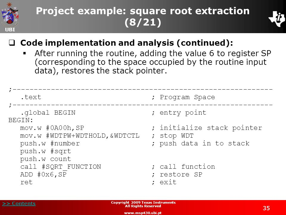 UBI >> Contents 35 Copyright 2009 Texas Instruments All Rights Reserved www.msp430.ubi.pt Project example: square root extraction (8/21)  Code implem