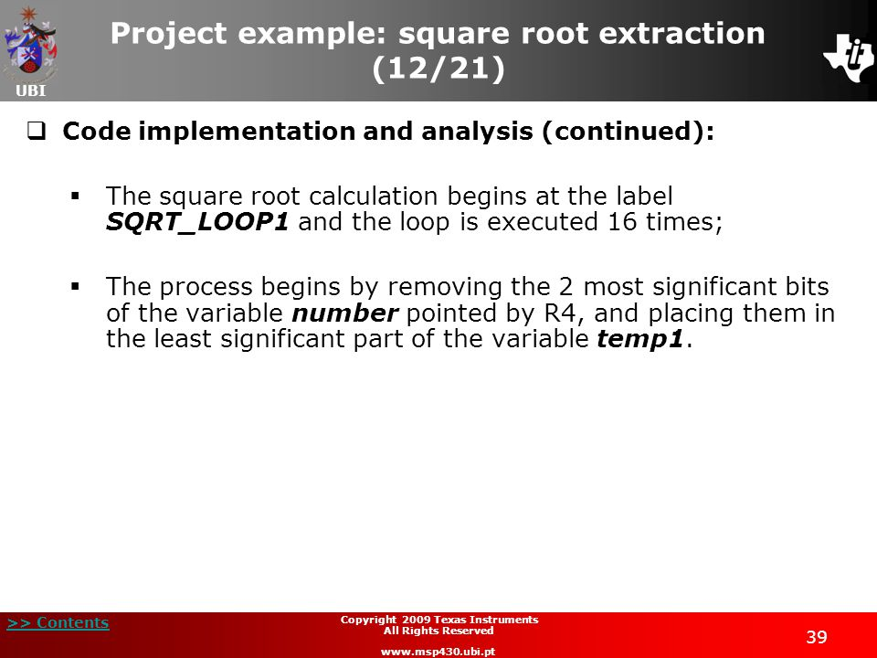UBI >> Contents 39 Copyright 2009 Texas Instruments All Rights Reserved www.msp430.ubi.pt Project example: square root extraction (12/21)  Code imple