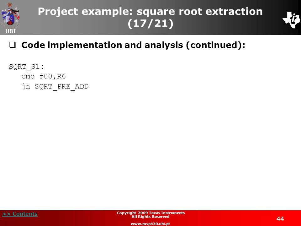 UBI >> Contents 44 Copyright 2009 Texas Instruments All Rights Reserved www.msp430.ubi.pt Project example: square root extraction (17/21)  Code imple