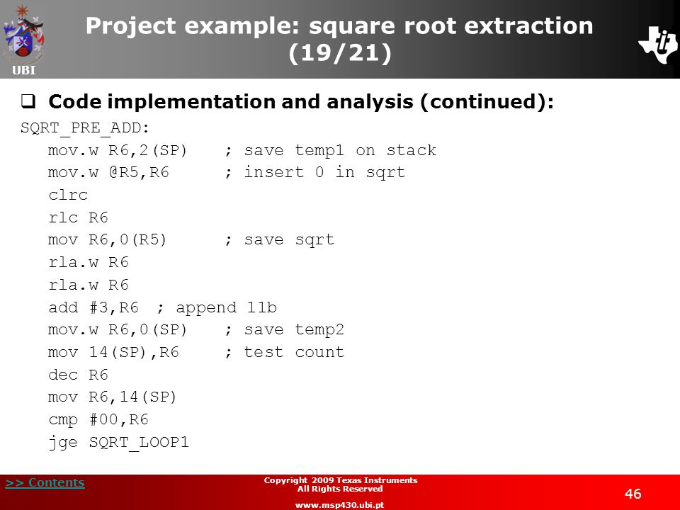UBI >> Contents 46 Copyright 2009 Texas Instruments All Rights Reserved www.msp430.ubi.pt Project example: square root extraction (19/21)  Code imple