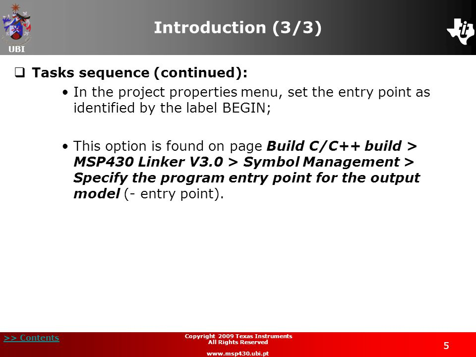 UBI >> Contents 46 Copyright 2009 Texas Instruments All Rights Reserved www.msp430.ubi.pt Project example: square root extraction (19/21)  Code implementation and analysis (continued): SQRT_PRE_ADD: mov.w R6,2(SP); save temp1 on stack mov.w @R5,R6; insert 0 in sqrt clrc rlc R6 mov R6,0(R5); save sqrt rla.w R6 add #3,R6; append 11b mov.w R6,0(SP); save temp2 mov 14(SP),R6; test count dec R6 mov R6,14(SP) cmp #00,R6 jge SQRT_LOOP1