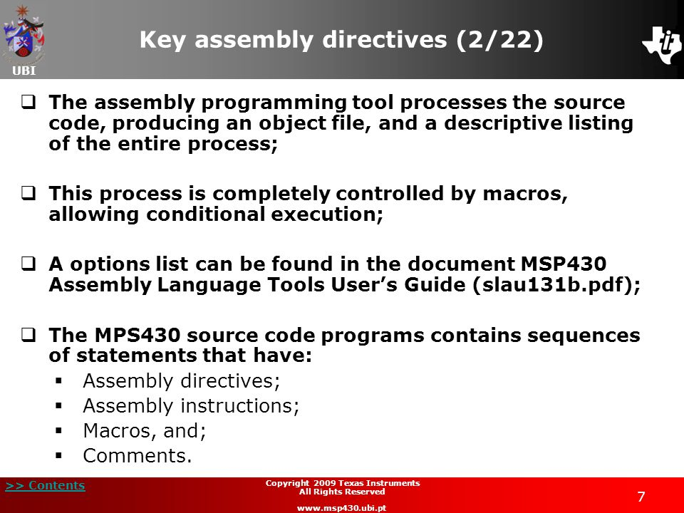 UBI >> Contents 18 Copyright 2009 Texas Instruments All Rights Reserved www.msp430.ubi.pt Key assembly directives (13/22)  Example: process of linking two files together:
