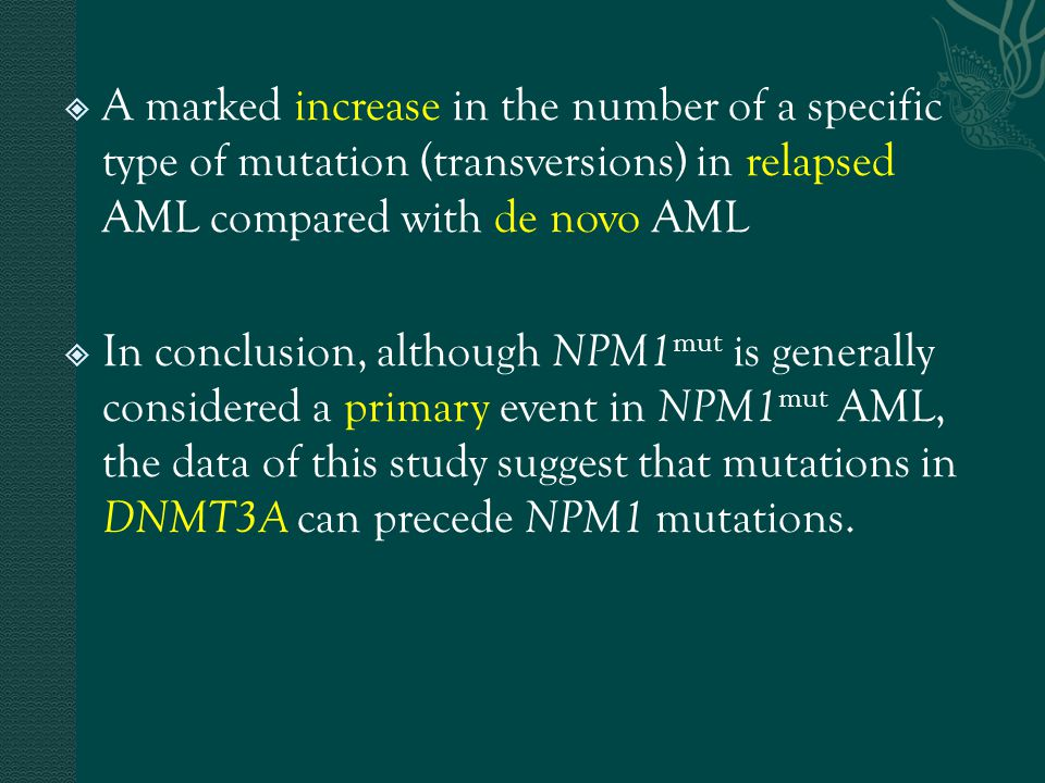  A marked increase in the number of a specific type of mutation (transversions) in relapsed AML compared with de novo AML  In conclusion, although N