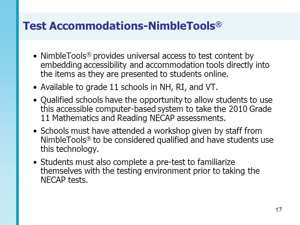 17 Test Accommodations-NimbleTools ® NimbleTools ® provides universal access to test content by embedding accessibility and accommodation tools direct