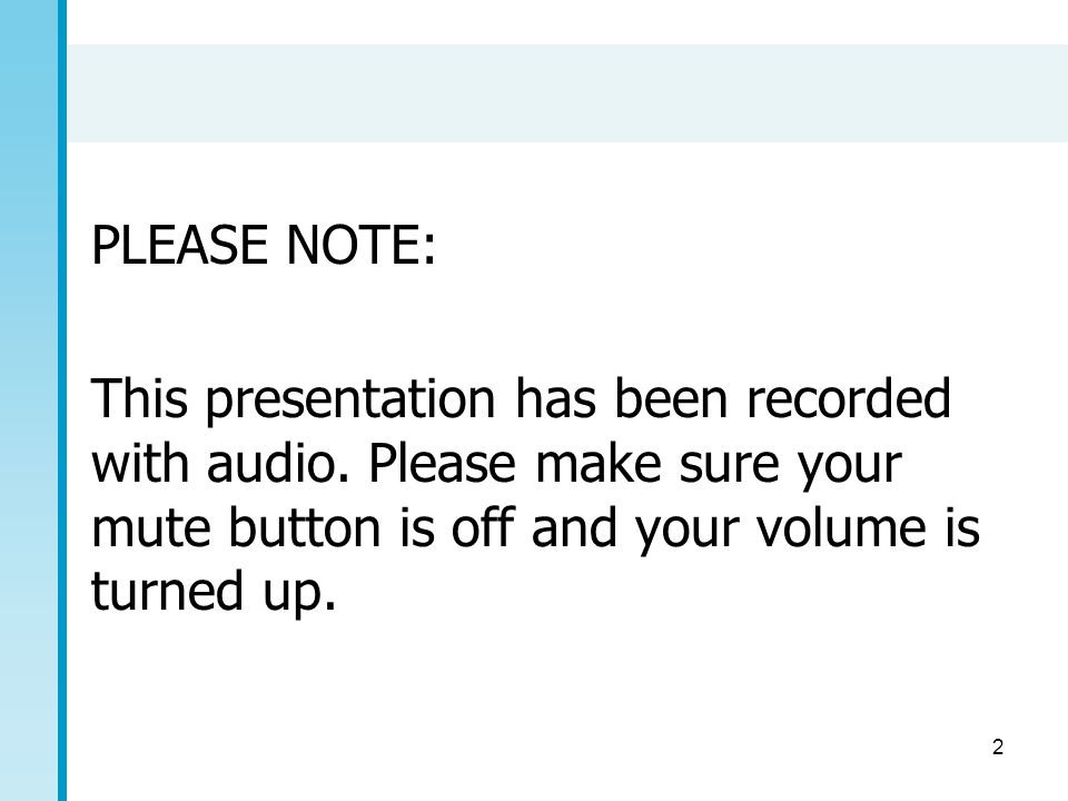 2 PLEASE NOTE: This presentation has been recorded with audio. Please make sure your mute button is off and your volume is turned up.
