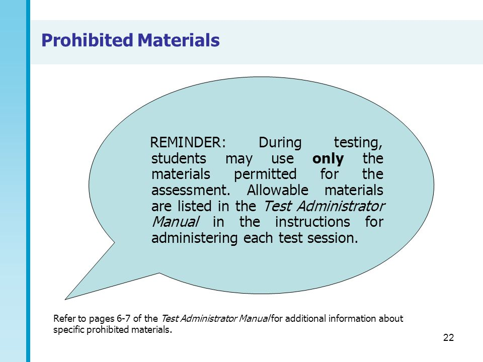 22 Prohibited Materials Refer to pages 6-7 of the Test Administrator Manual for additional information about specific prohibited materials. REMINDER: