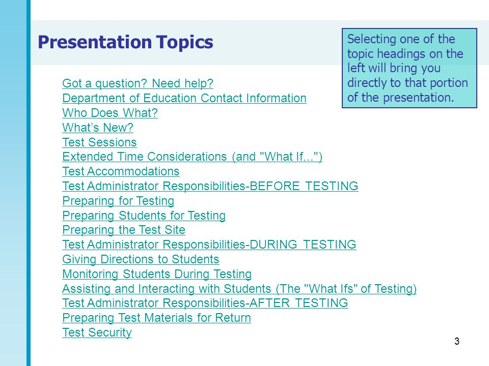 34 Monitoring Students During Testing (cont.) During testing: you may answer questions about the very few test navigation directions found inside the test booklet ('Mark your answer to number 15 on page 4', 'Go on to the next page', or 'Stop'.) you may, upon student request, pronounce single words in the mathematics and writing sessions only.