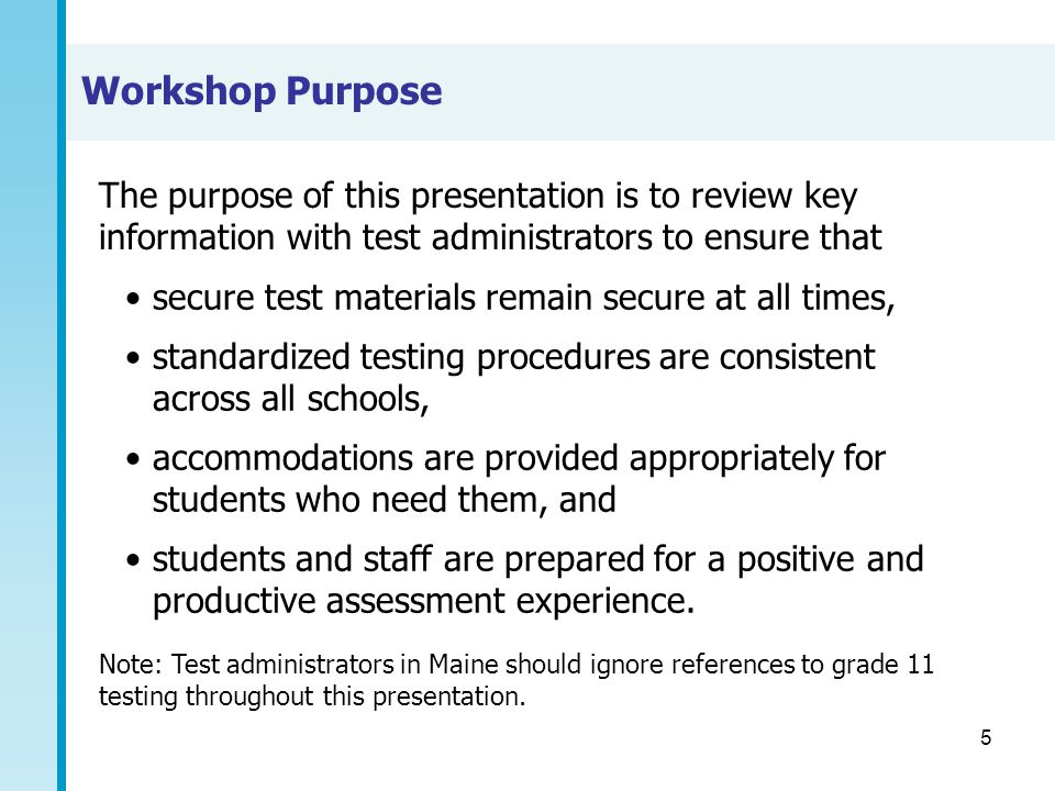 5 Workshop Purpose secure test materials remain secure at all times, standardized testing procedures are consistent across all schools, accommodations