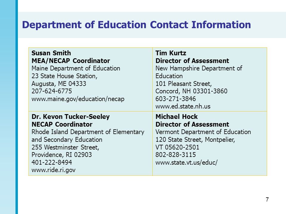7 Department of Education Contact Information Susan Smith MEA/NECAP Coordinator Maine Department of Education 23 State House Station, Augusta, ME 0433