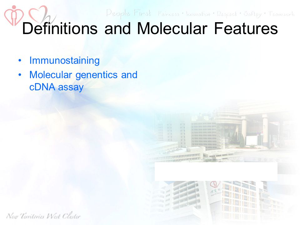 Definitions and Molecular Features Immunostaining Molecular genentics and cDNA assay