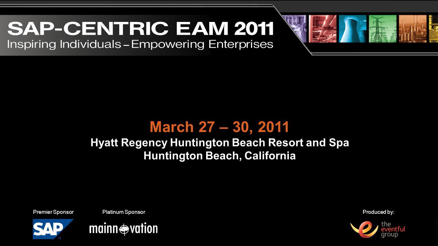 Produced by:Platinum SponsorPremier Sponsor March 27 – 30, 2011 Hyatt Regency Huntington Beach Resort and Spa Huntington Beach, California