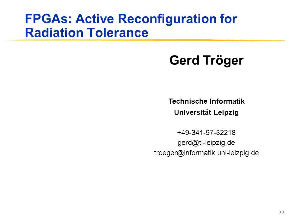 33 FPGAs: Active Reconfiguration for Radiation Tolerance Gerd Tröger Technische Informatik Universität Leipzig +49-341-97-32218 gerd@ti-leipzig.de troeger@informatik.uni-leizpig.de