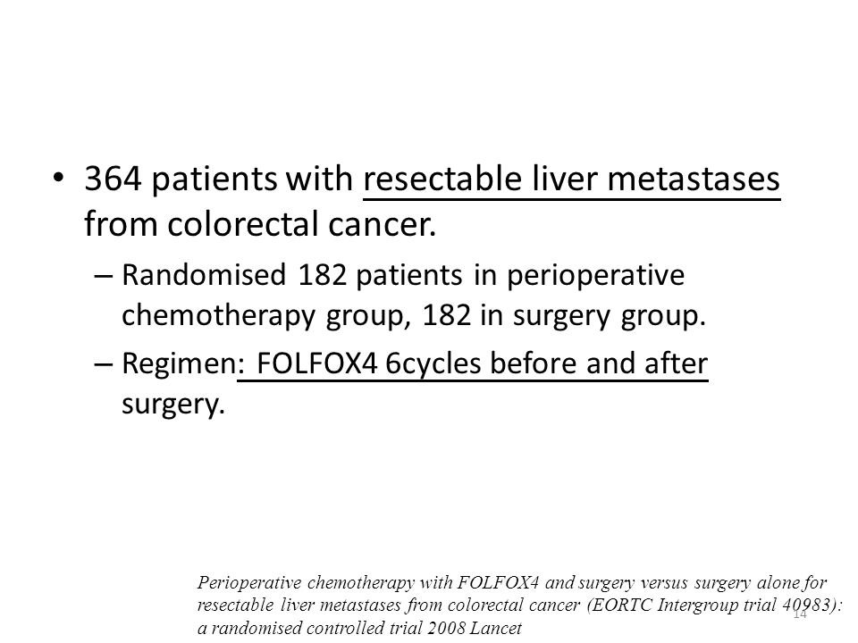 364 patients with resectable liver metastases from colorectal cancer. – Randomised 182 patients in perioperative chemotherapy group, 182 in surgery gr