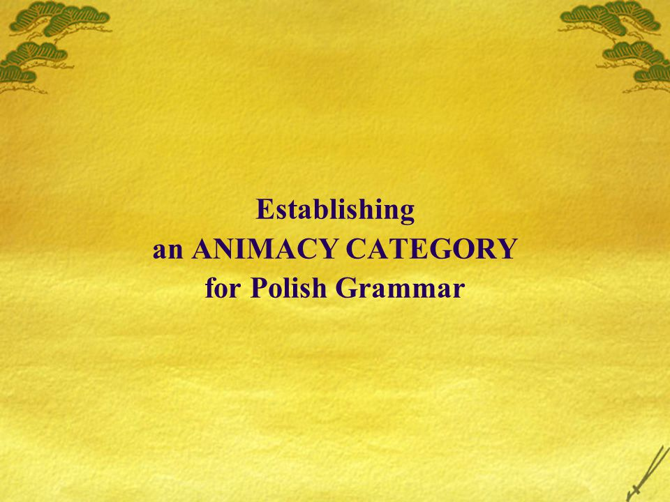 Establishing an ANIMACY CATEGORY for Polish Grammar