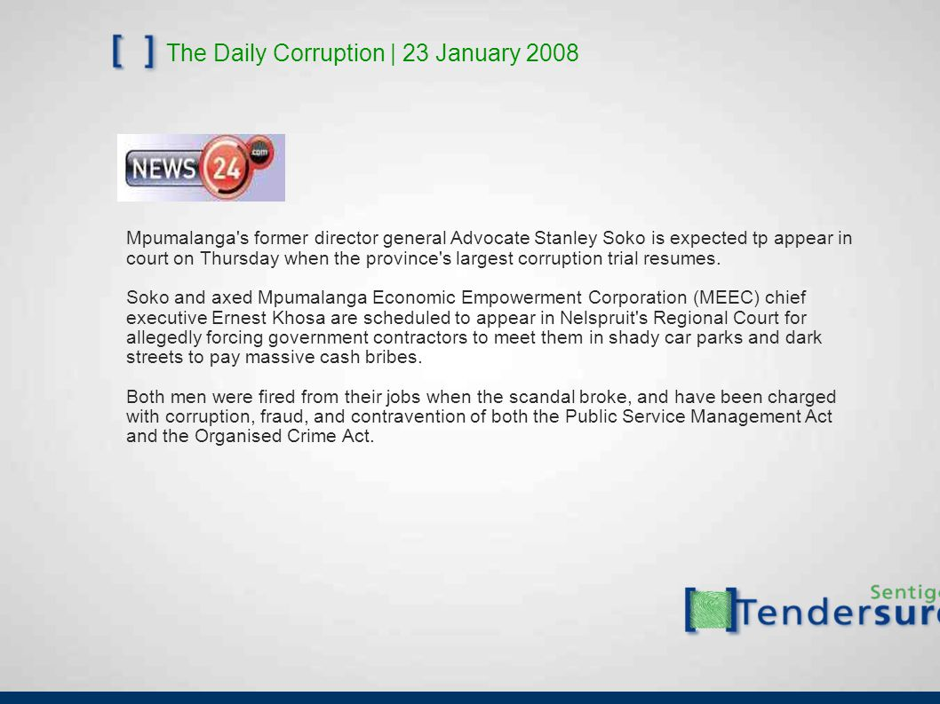 The Daily Corruption | 23 January 2008 Mpumalanga's former director general Advocate Stanley Soko is expected tp appear in court on Thursday when the