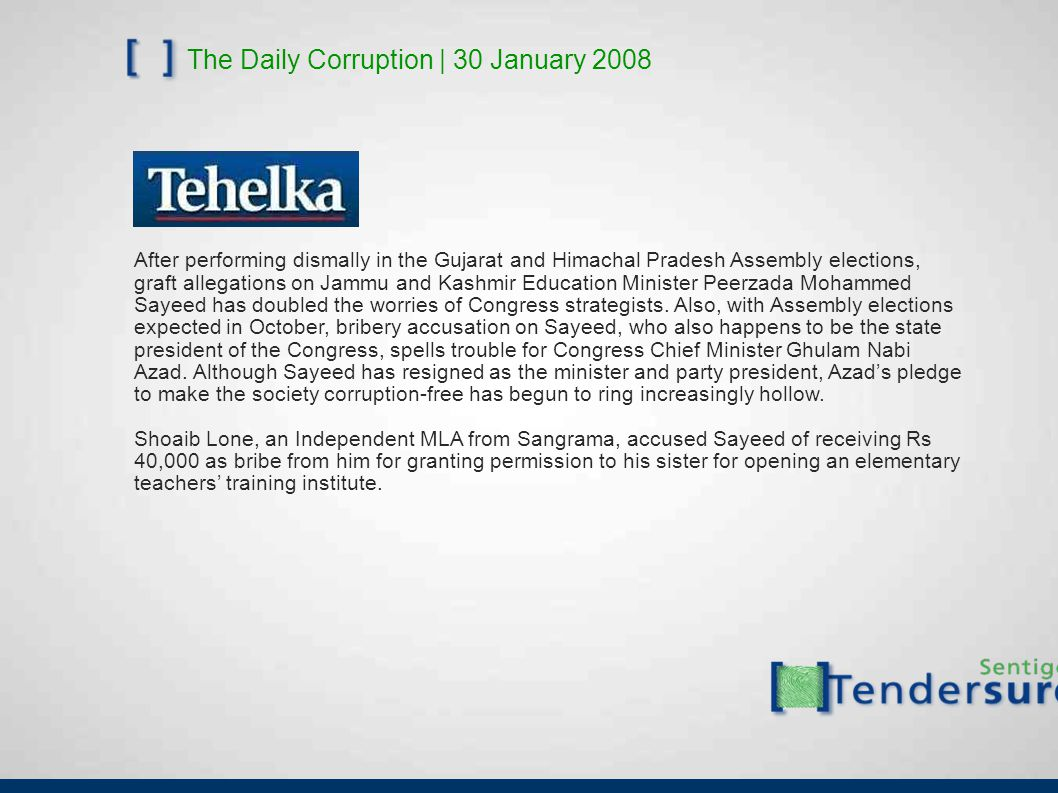 The Daily Corruption | 30 January 2008 After performing dismally in the Gujarat and Himachal Pradesh Assembly elections, graft allegations on Jammu and Kashmir Education Minister Peerzada Mohammed Sayeed has doubled the worries of Congress strategists.