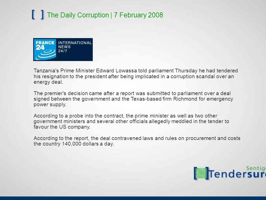 The Daily Corruption | 7 February 2008 Tanzania's Prime Minister Edward Lowassa told parliament Thursday he had tendered his resignation to the presid